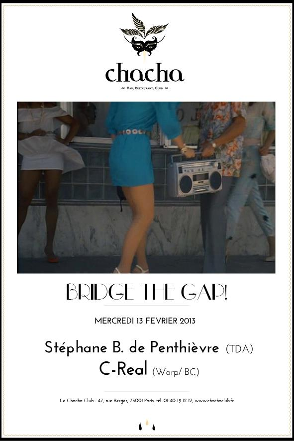 &laquo;&nbsp;BRIDGE THE GAP&nbsp;&raquo; W/ STEPHANE B. DE PENTHIEVRE &#038; C-REAL @ CHACHA CLUB le 13 fvrier 2013